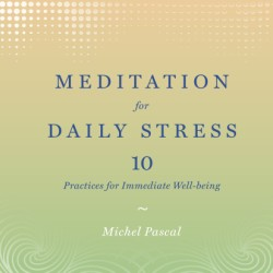Meditation for Daily Stress 10 Practices for Immediate Well-being