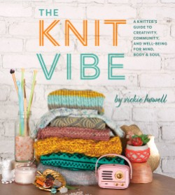 Knit Vibe A Knitter's Guide to Creativity, Community, and Well-being for Mind, Body & Soul
