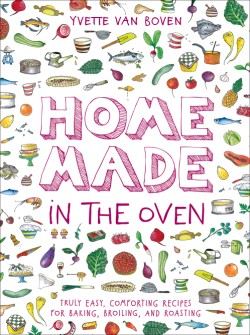 Home Made in the Oven Truly Easy, Comforting Recipes for Baking, Broiling, and Roasting