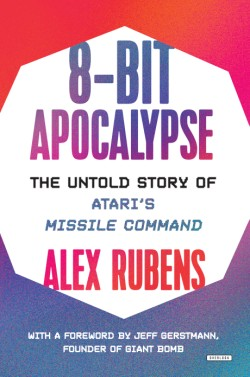 8-Bit Apocalypse The Untold Story of Atari's Missile Command