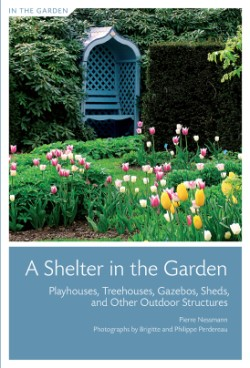 Shelter in the Garden Playhouses, Treehouses, Gazebos, Sheds, and Other Outdoor Structures