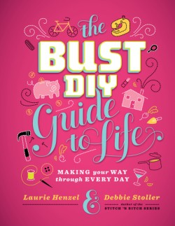 Bust DIY Guide to Life Making Your Way Through Every Day