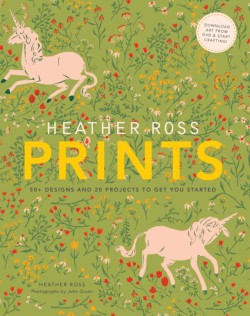 Heather Ross Prints 50+ Designs and 20 Projects to Get You Started