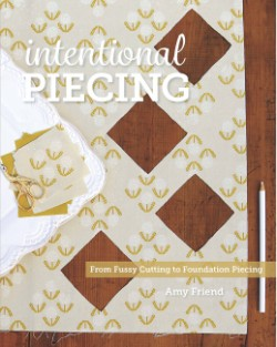 Intentional Piecing From Fussy Cutting to Foundation Piecing