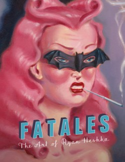 Fatales The Art of Ryan Heshka