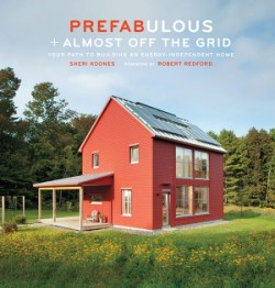Prefabulous + Almost Off the Grid Your Path to Building an Energy-Independent Home
