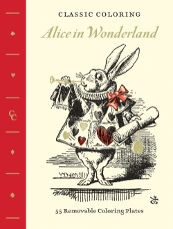 Classic Coloring: Alice in Wonderland (Adult Coloring Book) 55 Removable Coloring Plates
