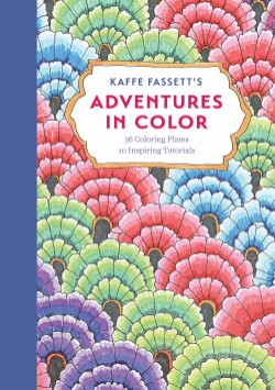 Kaffe Fassett's Adventures in Color (Adult Coloring Book) 36 Coloring Plates, 10 Inspiring Tutorials