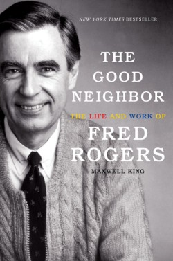 Good Neighbor The Life and Work of Fred Rogers