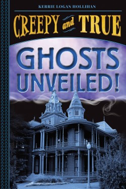 Ghosts Unveiled! (Creepy and True #2)