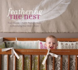 Feathering the Nest Tracy Hutson's Earth-Friendly Guide to Decorating Your Baby's Room
