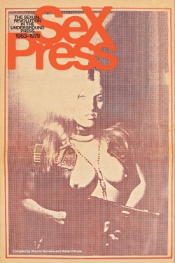 Sex Press The Sexual Revolution in the Underground Press, 1963-1979