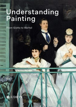 Understanding Painting From Giotto to Warhol