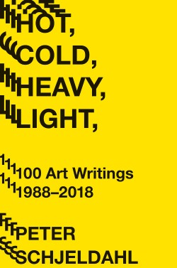 Hot, Cold, Heavy, Light, 100 Art Writings 1988-2018