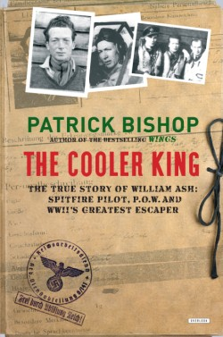 Cooler King The True Story of William Ash, the Greatest Escaper of World War II