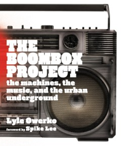 Boombox Project The Machines, the Music, and the Urban Underground