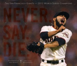 Never. Say. Die. The 2012 World Championship San Francisco Giants