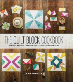Quilt Block Cookbook 50 Block Recipes, 7 Sampler Quilts, Endless Possibilities