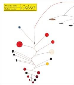 Alexander Calder Radical Inventor