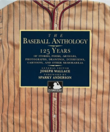 Baseball Anthology 125 Years of Stories, Poems, Articles, Photographs, Drawings, Interviews, Cartoons, and Other Memorabilia