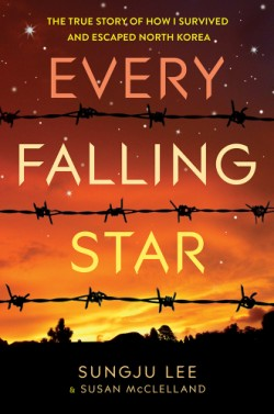 Every Falling Star The True Story of How I Survived and Escaped North Korea
