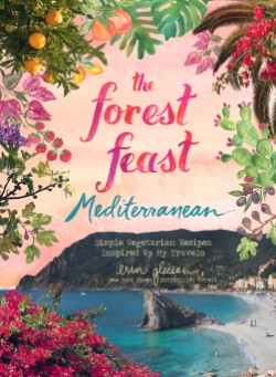 Forest Feast Mediterranean Simple Vegetarian Recipes Inspired by My Travels