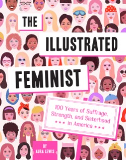 Illustrated Feminist 100 Years of Suffrage, Strength, and Sisterhood in America