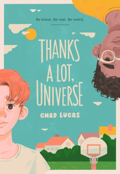 The cover of THANKS A LOT, UNIVERSE by Chad Lucas. We see illustrations of two boys: one white with red hair, the other Black with gold glasses and a dark afro. Their images are placed on opposite sides of an illustrated neighborhood and basketball hoop. Click on the image to pre-order the book from the publisher.