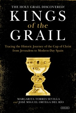 Kings of the Grail Discovering the True Location of the Cup of Christ in Modern-Day Spain