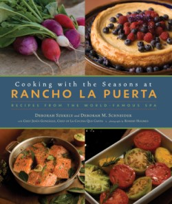 Cooking with the Seasons at Rancho La Puerta Recipes from the World-Famous Spa
