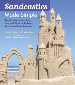 Sandcastles Made Simple Step-by-Step Instructions, Tips, and Tricks for Building Sensational Sand Creations