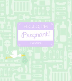 Hello, I'm Pregnant! A Journal