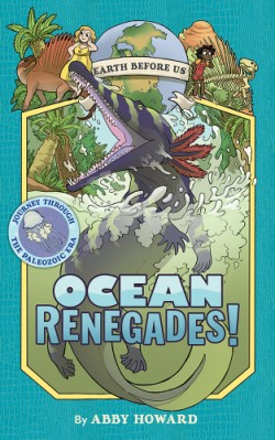 Ocean Renegades! (Earth Before Us #2) Journey through the Paleozoic Era