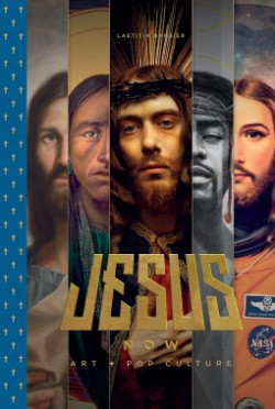 Jesus Now! Art + Pop Culture