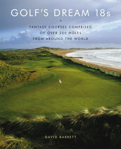 Golf's Dream 18s Fantasy Courses Comprised of Over 300 Holes from Around the World