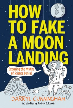 How to Fake a Moon Landing Exposing the Myths of Science Denial