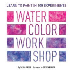 Watercolor Workshop Learn to Paint in 100 Experiments