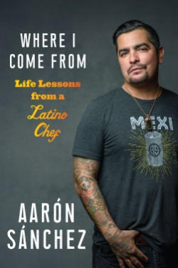 Where I Come From Life Lessons from a Latino Chef
