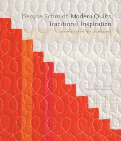 Denyse Schmidt: Modern Quilts, Traditional Inspiration 20 New Designs with Historic Roots