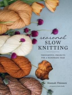 Seasonal Slow Knitting Thoughtful Projects for a Handmade Year