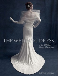 Wedding Dress 300 Years of Bridal Fashions