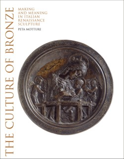 Culture of Bronze Making and Meaning in Italian Renaissance Sculpture