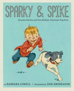 Sparky & Spike Charles Schulz and the Wildest, Smartest Dog Ever